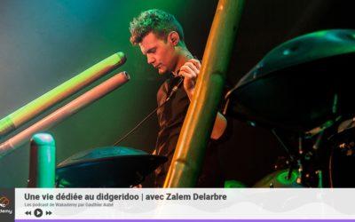 Podcast : une vie dédiée au didgeridoo avec Zalem Delarbre